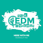Here With Me by Hard EDM Workout