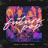 Don't Start Now by Future Pop