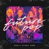 Don't Start Now von Future Pop