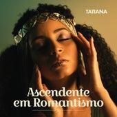 Ascendente em Romantismo de Tatiana Bispo