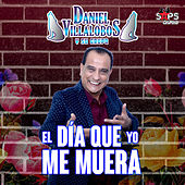 El Día Que Yo Me Muera de Daniel Villalobos y Su Grupo
