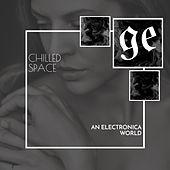 Chilled Space: An Electronica World by Various Artists