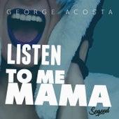 Listen To Me Mama von George Acosta