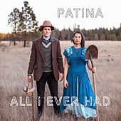 All I Ever Had by Patina