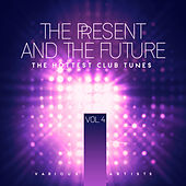 The Present & The Future (The Hottest Club Tunes), Vol. 4 di Various Artists