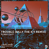 Trouble (Billy The Kit Remix) by Robby East