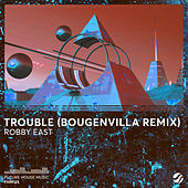 Trouble (Bougenvilla Remix) by Robby East