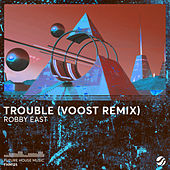 Trouble (Voost Remix) by Robby East