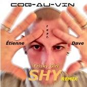 (Frisky Girl) Shy Remix (feat. Étienne & Dave) de Coq-Au-Vin