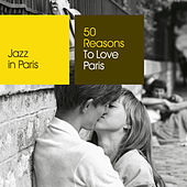 Jazz in Paris: 50 Reasons To Love Paris de Various Artists
