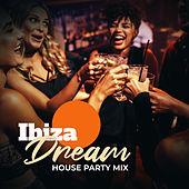 Ibiza Dream: House Party Mix de Various Artists