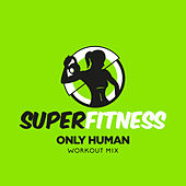 Only Human (Workout Mix) by Super Fitness