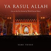 Ya Rasul Allah, Pt. 2 (Live at the Fes Festival of World Sacred Music) by Sami Yusuf