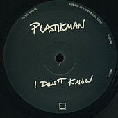 I Don't Know by Plastikman