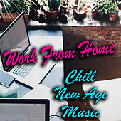 Work From Home Chill New Age Music by Various Artists