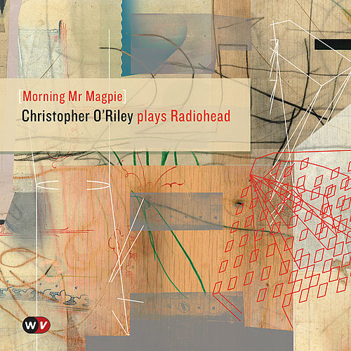 Morning Mr Magpie - Single by Christopher O'Riley