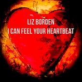 I Can Feel Your Heartbeat by Liz Borden