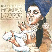 Mainline Voodoo (A Collection of Bluesicana) by Barrelhouse