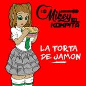 La Torta de Jamon de Mikey el Kompita