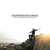 Disappear for a While: Reflective, Comforting and Free Time Music de Relaxing Music Master