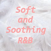 Soft and Soothing R&B by Various Artists