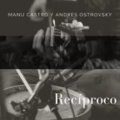 Recíproco de Manu Castro Y Andrés Ostrovsky
