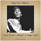 Goin' Down / Swingin' at Sugar Ray's (All Tracks Remastered) van Baby Face Willette