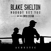 Nobody But You (Duet with Gwen Stefani) (Acoustic) by Blake Shelton