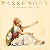 The Way That I Love You by Passenger