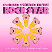 Lullaby Versions of Justin Bieber (Deluxe Edition) by Twinkle Twinkle Little Rock Star