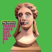 Transgressio Global de Pop Dell' Arte