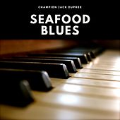 Seafood Blues by Champion Jack Dupree