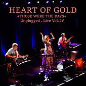 Those Were the Days (Unplugged - Live, Vol. 4) by Heart Of Gold