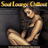 Soul Lounge Chillout -Unconvential Soulful Electronic Glam Grooves de Various Artists