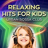 Relaxing Hits for Kids by Urban Bossa Club