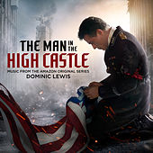 The Man in the High Castle (Music from the Amazon Original Series) by Dominic Lewis