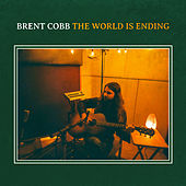 The World is Ending by Brent Cobb