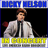 In Concert (Live) by Ricky Nelson