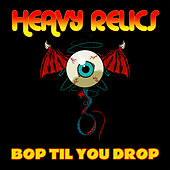 Bop Til You Drop de Heavy Relics