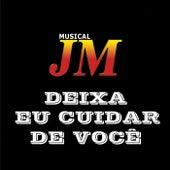 Deixa Eu Cuidar de Você de Musical JM