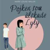 Pojken som älskade Lyly (Oförkortat) by Marie-Louise Wallin