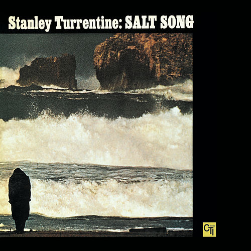 Salt Song (CTI Records 40th Anniversary Edition - Original recording remastered) by Stanley Turrentine