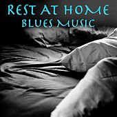 Rest At Home Blues Music by Various Artists