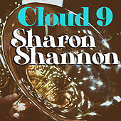 Cloud 9 by Sharon Shannon
