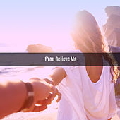 IF YOU BELIEVE ME di Various Artists