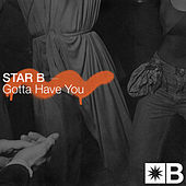 Gotta Have You by Star B