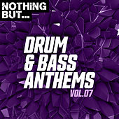 Nothing But... Drum & Bass Anthems, Vol. 07 di Various Artists