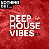 Nothing But... Deep House Vibes, Vol. 02 by Various Artists