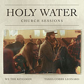 Holy Water (Church Sessions) van We The Kingdom