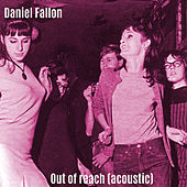 Out of Reach (Acoustic) by Daniel Fallon